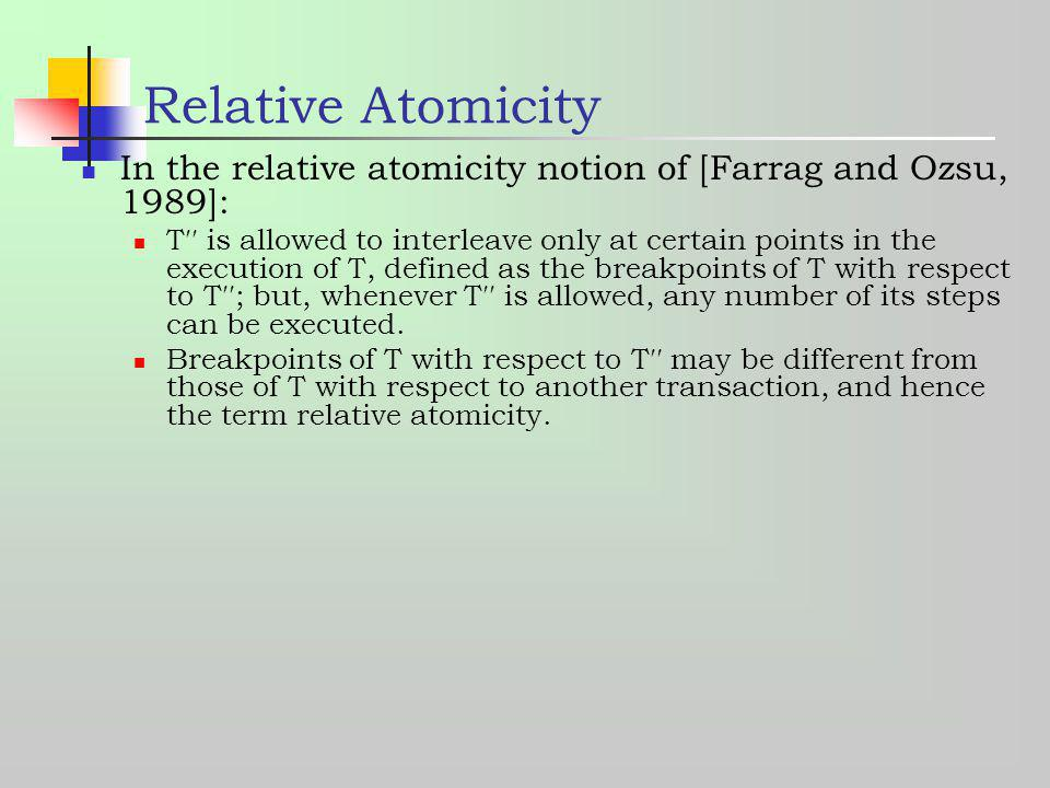 Relative Atomicity In the relative atomicity notion of [Farrag and Ozsu, 1989]: